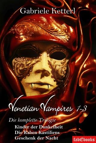 Gabriele Ketterl: Venetian Vampires 1-3 Gesamtausgabe Trilogie 1553 Seiten