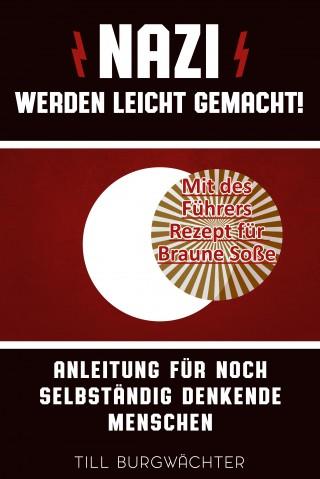 Till Burgwächter: Nazi werden leicht gemacht