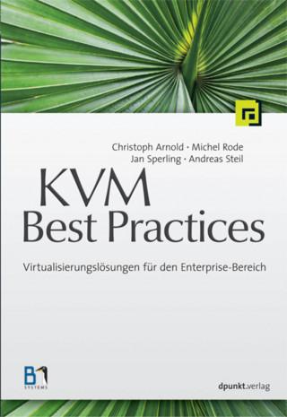 Christoph Arnold, Michel Rode, Jan Sperling, Andreas Steil: KVM Best Practices
