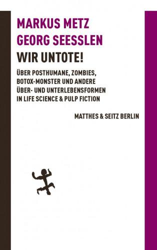 Markus Metz, Georg Seeßlen: Wir Untote!