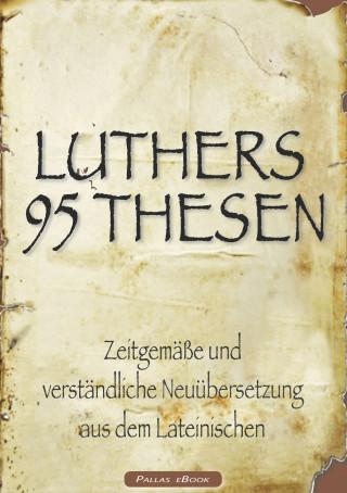Martin Luther: Martin Luthers 95 Thesen – Zeitgemäße und verständliche Neuübersetzung aus dem Lateinischen