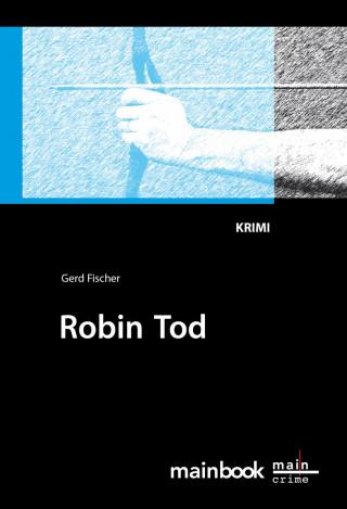 Gerd Fischer: Robin Tod: Frankfurt-Krimi