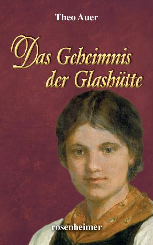 Theo Auer: Das Geheimnis der Glashütte