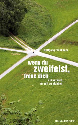 Wolfgang Rachbauer: Wenn du zweifelst, freue dich