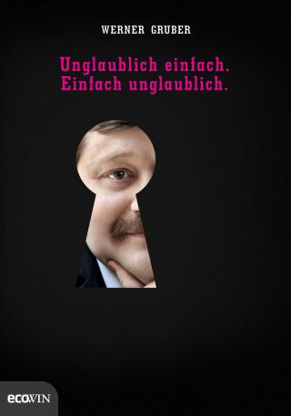Werner Gruber: Unglaublich einfach. Einfach unglaublich.