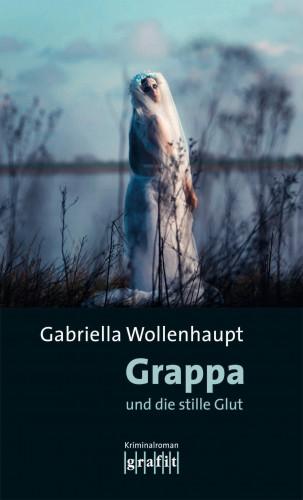 Gabriella Wollenhaupt: Grappa und die stille Glut