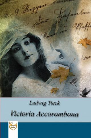 Ludwig Tieck: Victoria Accorombona