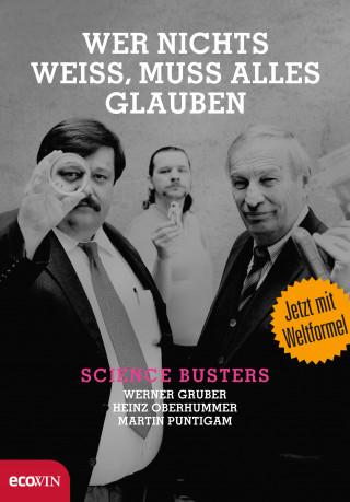 Werner Gruber, Heinz Oberhummer, Martin Puntigam: Wer nichts weiß, muss alles glauben