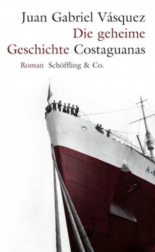 Juan Gabriel Vásquez, Susanne Lange: Die geheime Geschichte Costaguanas