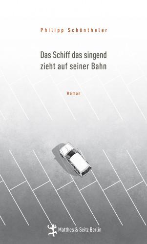 Philipp Schönthaler: Das Schiff das singend zieht auf seiner Bahn