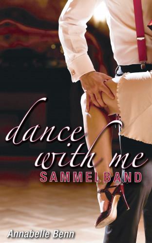 Annabelle Benn: Dance with me Heiße Rhythmen, heiße Liebe