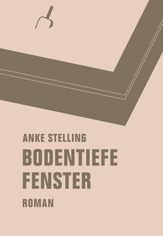 Anke Stelling: Bodentiefe Fenster