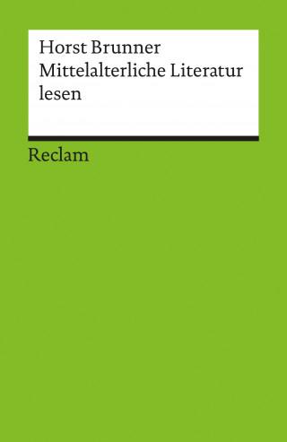 Horst Brunner: Mittelalterliche Literatur lesen
