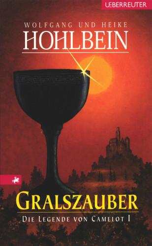 Wolfgang Hohlbein, Heike Hohlbein: Die Legende von Camelot - Gralszauber (Bd. 1)