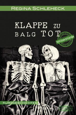 Regina Schleheck: Klappe zu - Balg tot