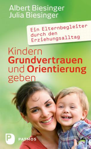 Albert Biesinger, Julia Biesinger: Kindern Grundvertrauen und Orientierung geben