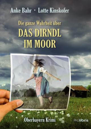 Anke Bahr, Lotte Kinskofer: Die ganze Wahrheit über das Dirndl im Moor
