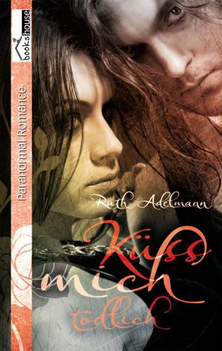 Ruth Adelmann: Küss mich tödlich
