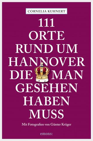 Cornelia Kuhnert: 111 Orte rund um Hannover die man gesehen haben muss