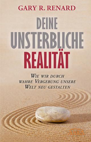 Gary R. Renard: Deine unsterbliche Realität