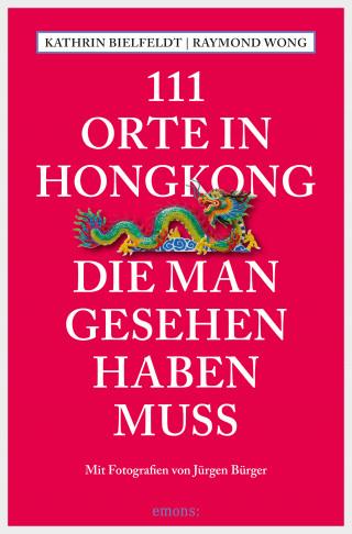 Kathrin Bielfeldt, Raymond Wong: 111 Orte in Hongkong, die man gesehen haben muss