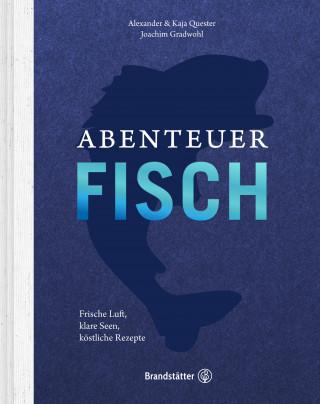 Alexander Quester, Kaja Quester, Joachim Gradwohl: Abenteuer Fisch