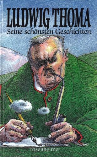 Ludwig Thoma: Seine schönsten Geschichten