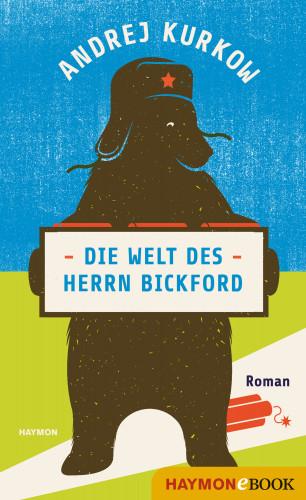 Andrej Kurkow: Die Welt des Herrn Bickford