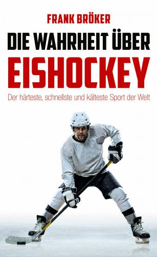 Frank Bröker: Die Wahrheit über Eishockey