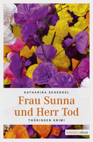 Katharina Schendel: Frau Sunna und Herr Tod