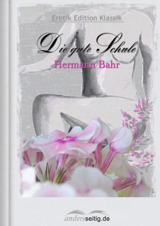 Hermann Bahr: Die gute Schule