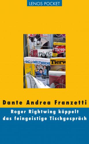 Dante Andrea Franzetti: Roger Rightwing köppelt das feingeistige Tischgespräch
