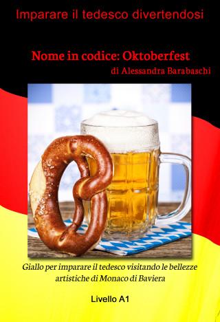 Alessandra Barabaschi: Nome in codice: Oktoberfest - Livello A1 (edizione tedesca)
