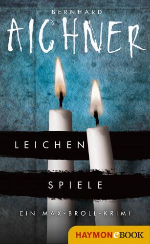 Bernhard Aichner: Leichenspiele