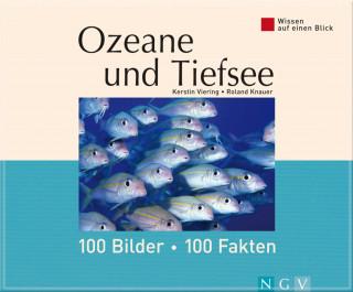 Kerstin Viering, Roland Knauer: Ozeane und Tiefsee: 100 Bilder - 100 Fakten