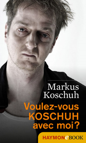 Markus Koschuh: Voulez-vous KOSCHUH avec moi?