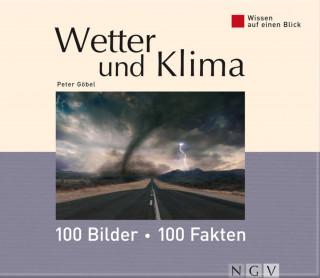 Dr. Peter Göbel: Wetter und Klima: 100 Bilder - 100 Fakten