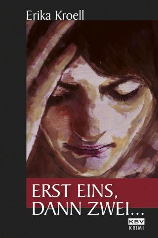 Erika Kroell: Erst eins, dann zwei ...