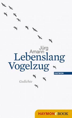 Jürg Amann: Lebenslang Vogelzug