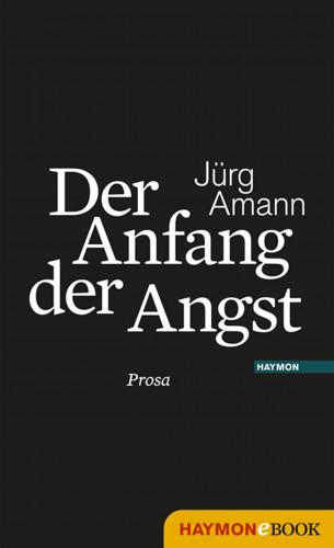 Jürg Amann: Der Anfang der Angst