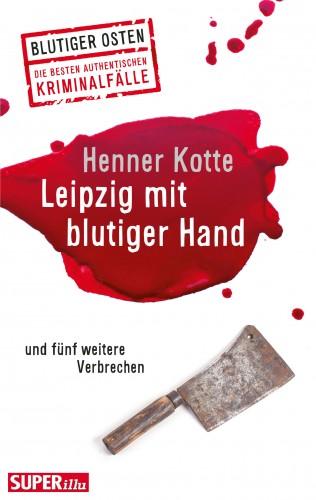 Henner Kotte: Leipzig mit blutiger Hand