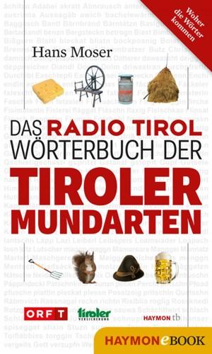 Hans Moser: Das Radio Tirol-Wörterbuch der Tiroler Mundarten