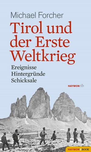 Michael Forcher: Tirol und der Erste Weltkrieg
