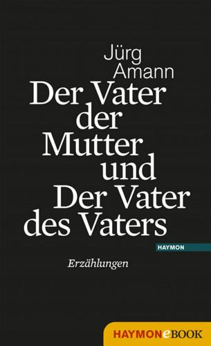 Jürg Amann: Der Vater der Mutter und Der Vater des Vaters
