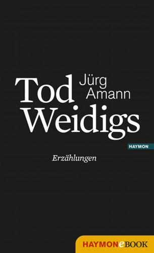 Jürg Amann: Tod Weidigs