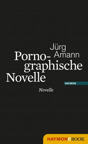 Jürg Amann: Pornographische Novelle