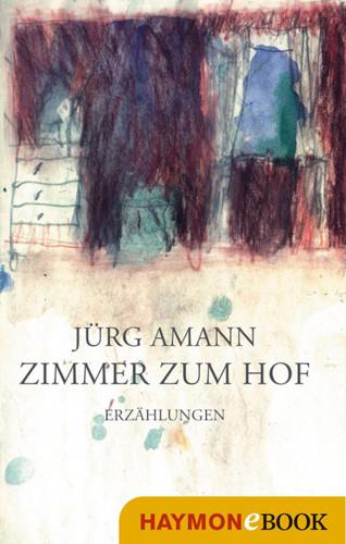 Jürg Amann: Zimmer zum Hof