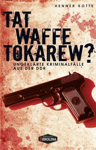 Henner Kotte: Tatwaffe Tokarew?