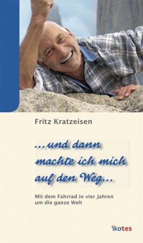 Fritz Kratzeisen: … und dann machte ich mich auf den Weg …