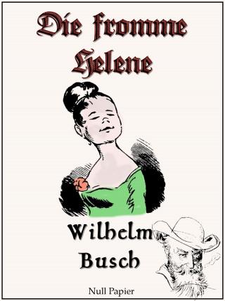 Wilhelm Busch: Wilhelm Busch - Die fromme Helene